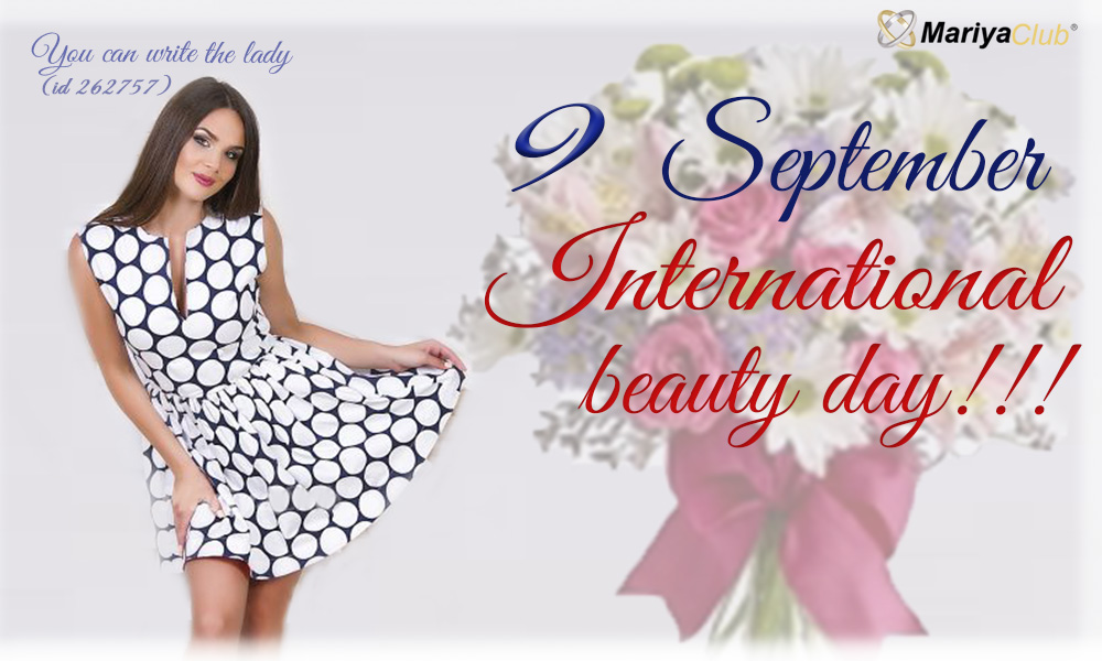 Day of Beauty is celebrated today! Rush to congratulate you Beauty!!!